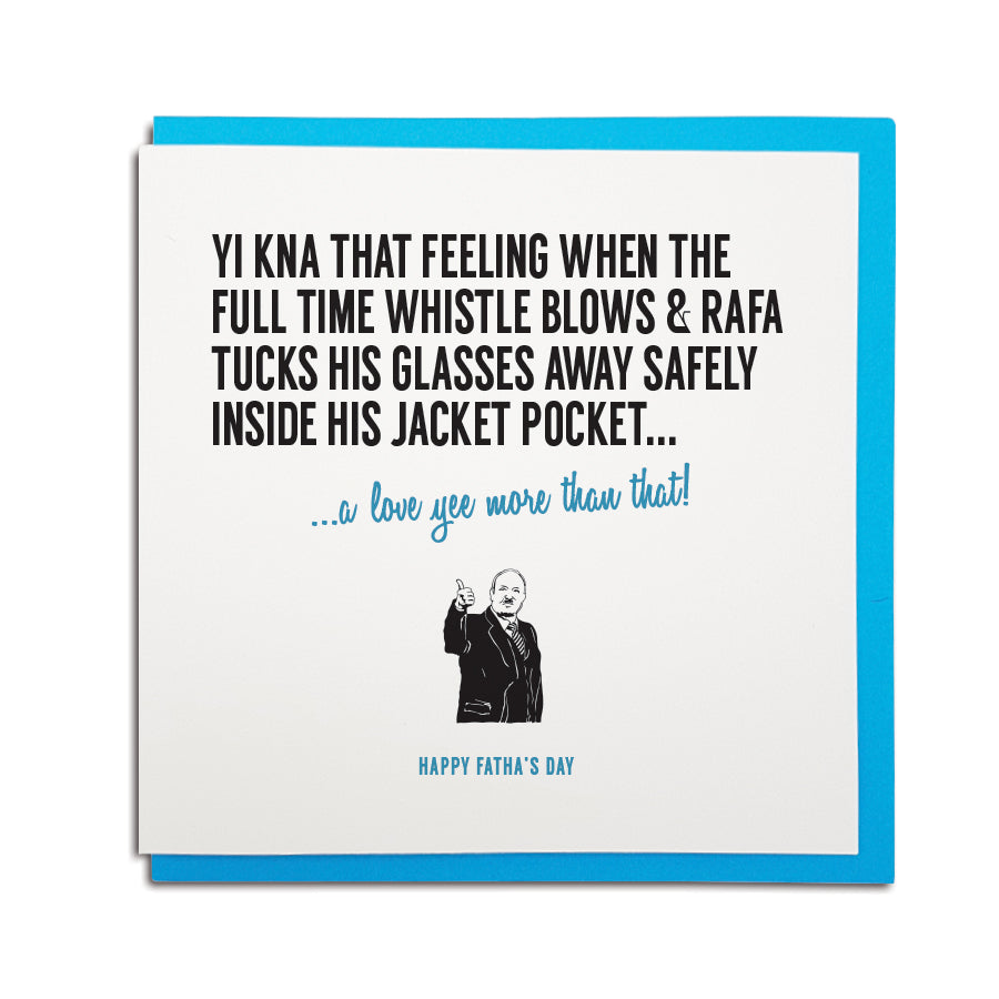 newcastle and geordie themed greeting card designed and produced in the north east. Father's day card reads: Yi kna that feeling when the full time whistle blows & Rafa tucks his glasses away safely inside his jacket pocket... a love yee more that that! Happy Fatha's Day. perfect for a newcastle united fan gift