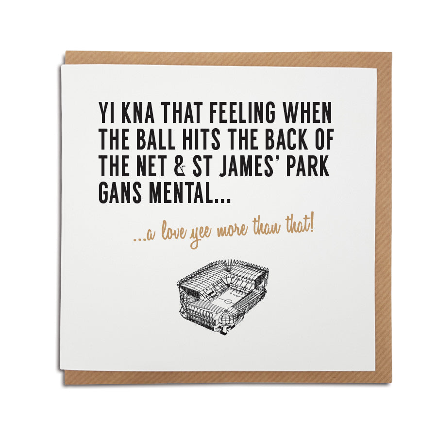 newcastle united football club birthday card which reads: Yi kna that feeling when the ball hits the back of the net & St James' Park gans mental... a love yee more than that! Designed by geordie gifts, a card shop in grainger market