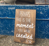 Perhaps This is the Moment You Were Created For  - Hand Painted Typography Sign