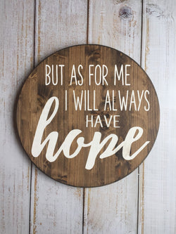 But As For Me I Will Always Have Hope  - Hand Painted Circle Sign