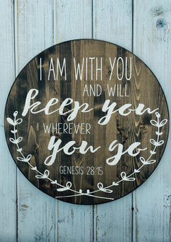 I am with you and will keep you wherever you go. Genesis 28:15 - Hand Painted Circle Sign