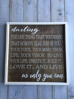 Darling the one thing that you have is you- Be you- Live your life- rustic, framed, hand painted sign