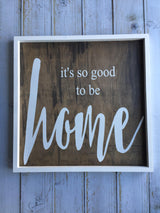 Its So Good To Be Home  - rustic, framed, hand painted sign