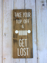 Take Your Top Off And Get Lost Sign, Hand Painted, Jeep Sign