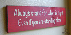 Always Stand For What Is Right, Even If You Are Standing Alone. Hand Painted Typography Sign