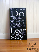 What You Do Speaks So Loud That I Cannot Hear What You Say