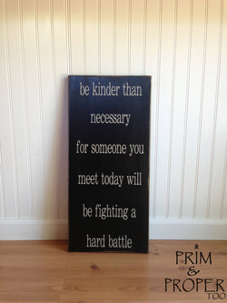 Be Kinder Than Necessary, For Someone You Meet Today Will Be Fighting A Hard Battle sign