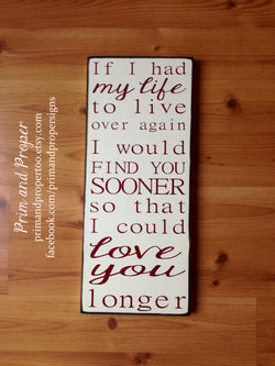If I had my life to live over again….I could love you longer. Hand Painted Typography Sign