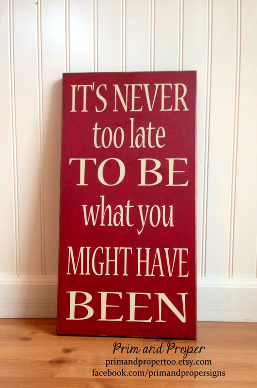It's never too late to be what you might have been. Hand Painted Typography Sign