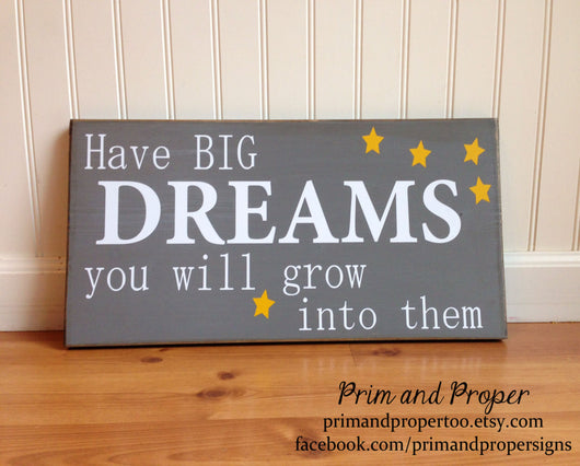 Have BIG Dreams You Will Grow Into Them. Hand Painted Typography Sign