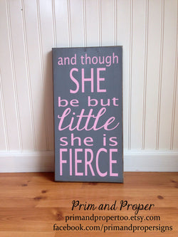 And Though She Be But Little She Is Fierce - Typography Sign