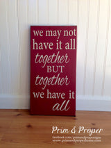 We May Not Have It All Together But Together We Have It All  - Typography Sign -
