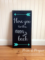 I Love You To The Moon And Back. Hand Painted Typography Sign
