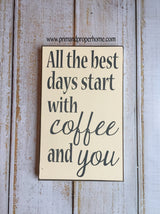 All the Best Day Start With Coffee and You - Hand Painted Typography Sign