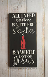 All I need today is a little bit of soda and a whole lot of Jesus  - Typography Wall Art Sign -