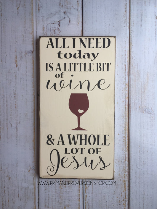 All I need today is a little bit of wine and a whole lot of Jesus  - Hand Painted Wall Art Sign -