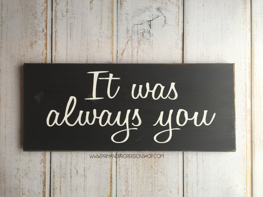 It Was Always you - Hand Painted Typography Sign