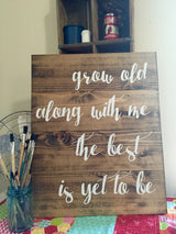 Grow Old Along With Me The Best Is Yet To Be - Hand painted typography sign