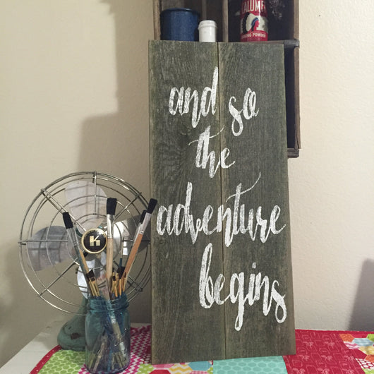 and so the adventure begins - Hand Painted Rustic Sign