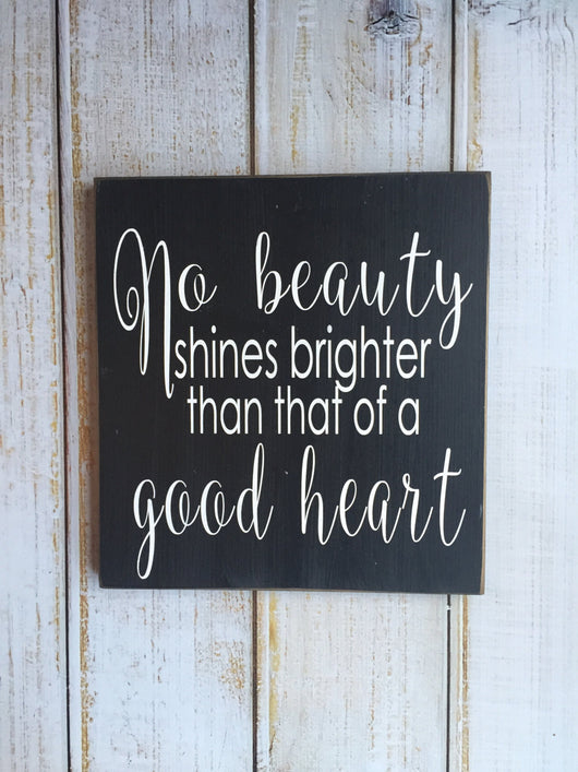 No Beauty Shines Brighter Than That of a Good Heart. Hand Painted Typography Sign