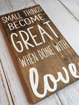 Small Things Become Great When Done With Love- Hand Painted Typography Sign