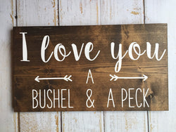 I love you a bushel and a peck - Hand Painted Typography Sign