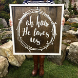 Oh how He loves us  - rustic, framed, hand painted sign