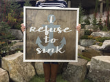 I Refuse to Sink  - rustic, framed, hand painted sign