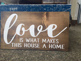 Love is what makes this house a home - Hand Painted Typography Sign