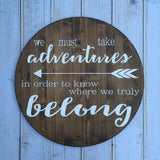 We Must Take Adventures in Order To Know Where We Truly Belong - Hand Painted Typography Sign