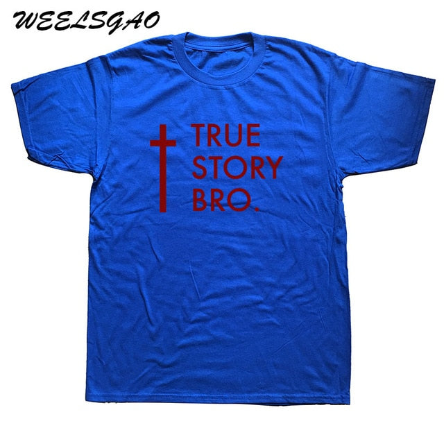 TRUE STORY BRO T Shirt