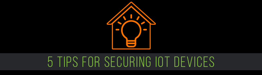 5 Tips for Securing IoT Devices