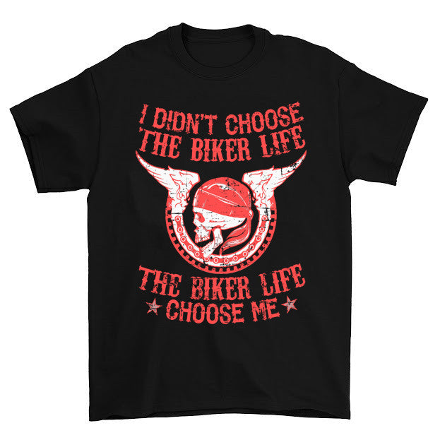 Didn't Choose the Biker Life The Biker Life Chose Me T-Shirt