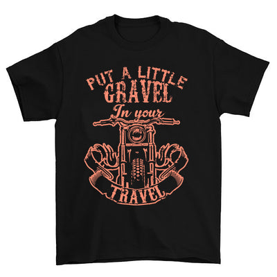 Put A Little Gravel T-Shirt
