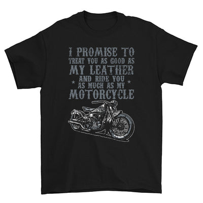 I Promise To Treat You As Good As My Leather T-Shirt