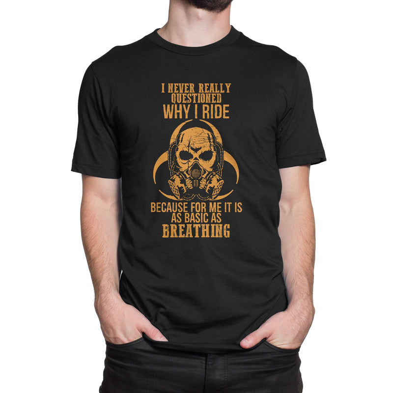 I Never Questioned Why I Ride T-Shirt