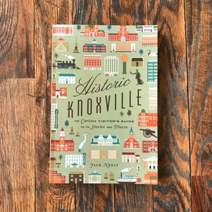 Book-Historic Knoxville: The Curious Visitor's Guide to Its Stories and Places