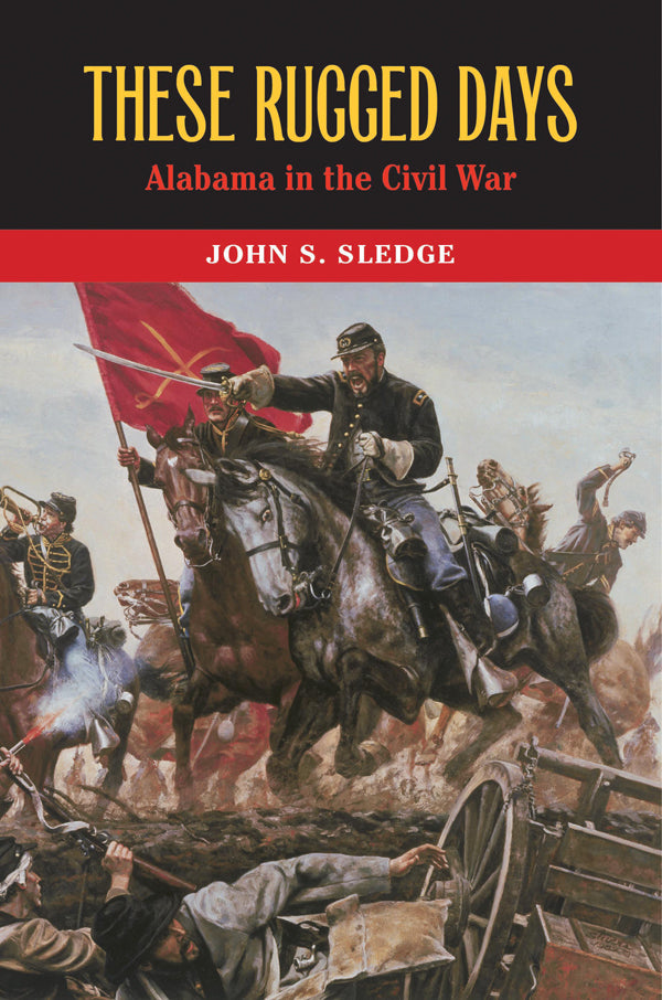 These Rugged Days: Alabama in the Civil War