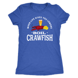 When Life Gives You Lemons Boil Crawfish - Next Level Women's Triblend Tee