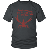 Don't Make Me Go All Cajun - Unisex Tee