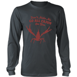 Don't Make Me Go All Cajun - Long Sleeve Tee