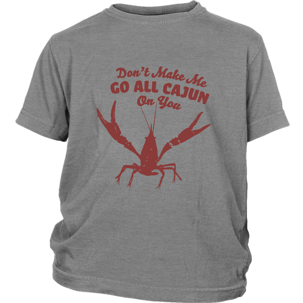 Don't Make Me Go All Cajun - Youth Tee