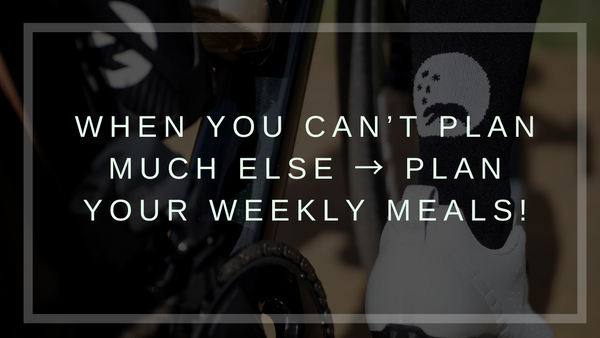 When you can't plan much else → plan your weekly meals!