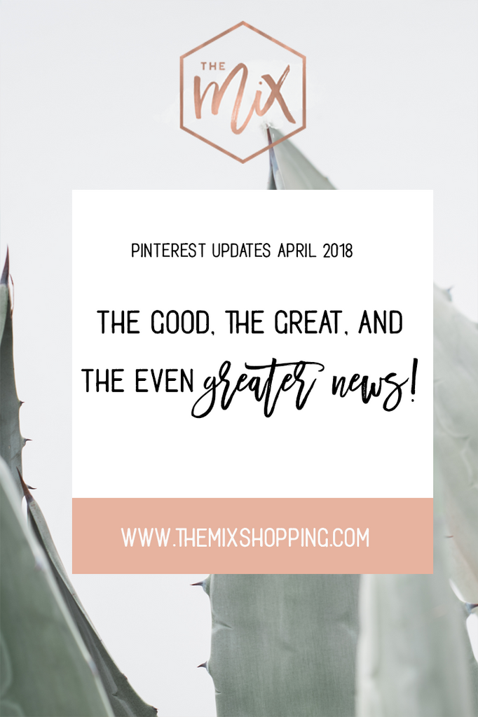 Pinterest Updates April 2018 - The Good, the Great, and The Even Greater News!