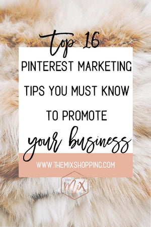 Top 16 Pinterest Marketing Tips You Must Know to Promote Your Business