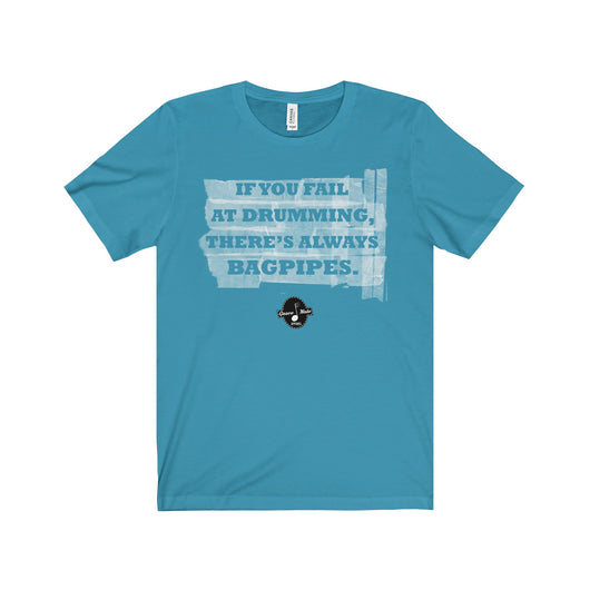 "T-Shirt ""If You Fail At Drumming, There's Always Bagpipes"" Unisex T-Shirt - Gracenote Apparel"
