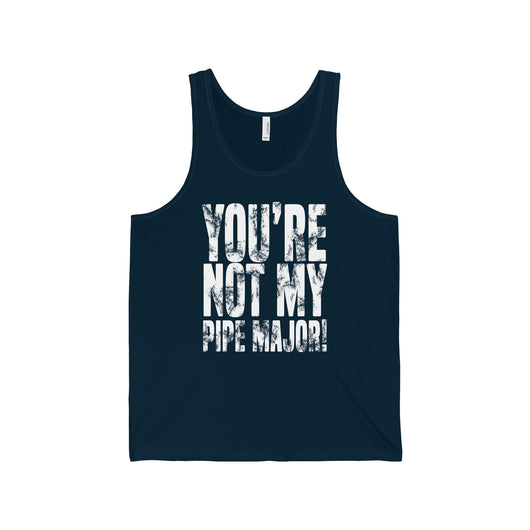 "Tank Top ""You're Not My Pipe Major!"" Unisex Tank Top - Gracenote Apparel"