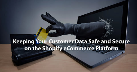 Keeping Your Customer Data Safe and Secure on the Shopify eCommerce Platform