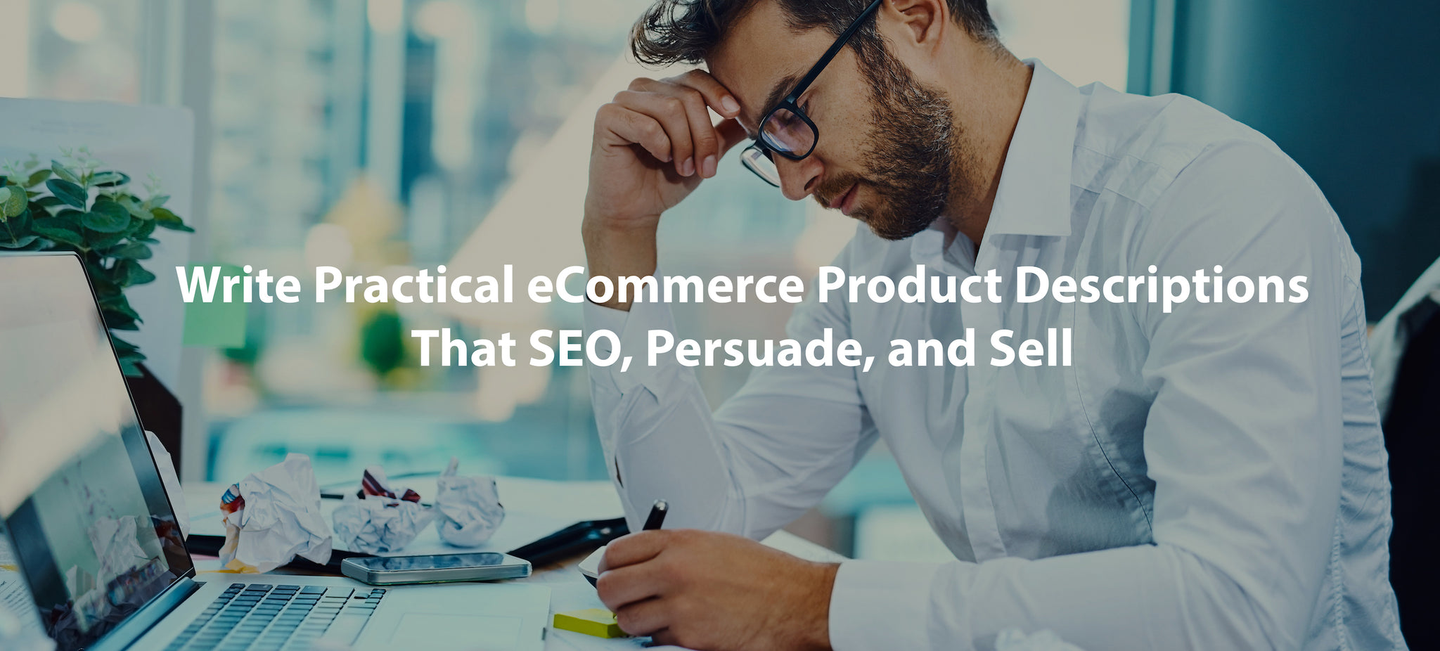 Write Practical eCommerce Product Descriptions That SEO, Persuade, AND Sell