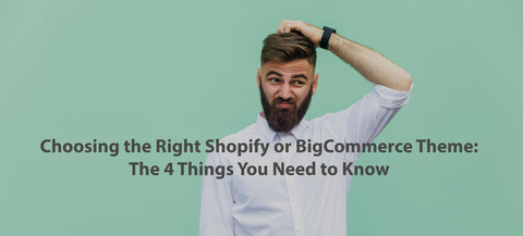 Choosing the Right Shopify or BigCommerce Theme: The 4 Things You Need to Know